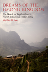 Dreams of the Hmong Kingdom: The Quest for Legitimation in French Indochina, 1850–1960