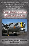 The Shelburne Escape Line: Secret Rescues of Allied Aviators by the French Underground the British Royal Navy and London's MI-9
