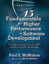 15 Fundamentals for Higher Performance in Software Development: Includes discussions on CMMI, Lean Six Sigma, Agile and SEMAT's Essence Framework