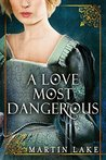 A Love Most Dangerous by Martin Lake