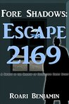 Fore Shadows: Escape 2169: A Society in the Shadow of Civilization Short Story