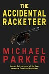 The Accidental Racketeer: How an Entrepreneur of the Year became a Convicted Racketeer
