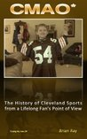 CMAO* - The History of Cleveland Sports from a Life Long Fan's Point of View
