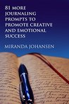 81 More Journaling Prompts to Promote Creative and Emotional Success (The Creative Journaling Series Book 2)