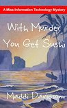 With Murder You Get Sushi (Miss Information Technology Mystery Book 3)