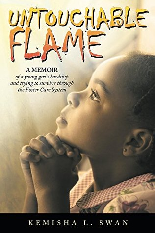 Untouchable Flame: A Memoir of a Young Girl's Hardship and Trying to Survive Through the Foster Care System