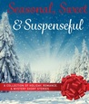 Seasonal Sweet and Suspenseful A collection of Holiday Romance and