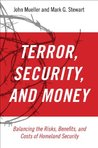 Terror, Security, and Money Balancing the Risks, Benefits, and Costs of Homeland Security