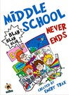 Middle School Never Ends: How a Science Fair and a School Bully Sent Me Back in Time to the 5th Grade (A Chapter Book for Kids Age 8-10)