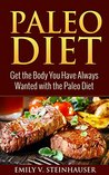 Paleo Diet: Get the Body You Have Always Wanted with the Paleo Diet
