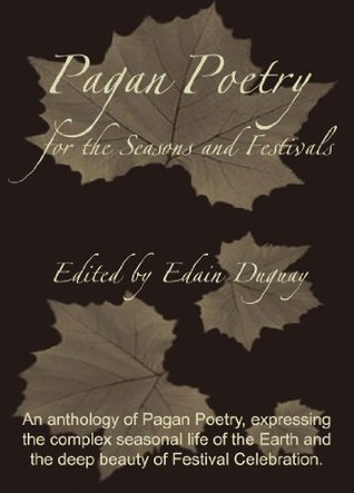 Pagan Poetry for the Seasons and Festivals by Edain Duguay