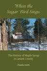 When the Sugarbird Sings: The History of Maple Syrup in Lanark County