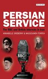 Persian Service: The BBC and British Interests in Iran (International Library of Iranian Studies)