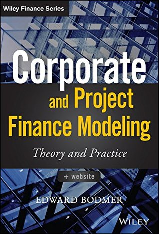 Corporate and Project Finance Modeling: Theory and Practice