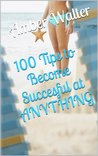 100 Tips to Become Succesful at ANYTHING