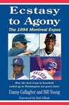 Ecstasy to Agony: The 1994 Montreal Expos: How the Best Team in Baseball Ended Up in Washington Ten Years Later