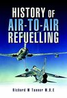 History of Air-To-Air Refuelling (Pen and Sword Large Format Aviation Books)