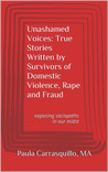Unashamed Voices: True Stories Written by Survivors of Domestic Violence, Rape and Fraud Exposing Sociopaths in Our Midst