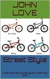 Street Style: A self-help step by step guide to learning BMX