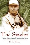 The Sizzler: George Sisler, Baseball's Forgotten Great (SPORTS & AMERICAN CULTURE)
