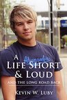A Life Short and Loud: And the Long Road Back