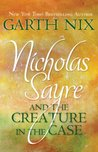 Nicholas Sayre and the Creature in the Case (Abhorsen #3.5)