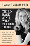 Third Base Ain't What it Used to Be: What Your Kids Are Learning About Sex Today-and How to Teach Them to Become Sexually Healthy Adults