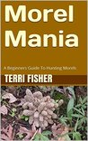 Morel Mania: A Beginners Guide To Hunting Morels