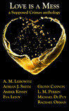 Love is a Mess: A Supposed Crimes anthology