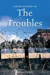 A Short History of the Troubles (Short Histories)