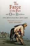 """The Farce of the Fart"" and Other Ribaldries: Twelve Medieval French Plays in Modern English (The Middle Ages Series)"
