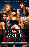 How To Write Erotica: 50 Authors Share Their Best Advice