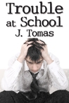 Trouble at School by J. Tomas