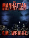 The Manhattan Ghost Story Trilogy by T.M. Wright