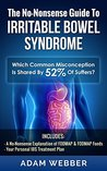 The No-Nonsense Guide To Irritable Bowel Syndrome (IBS) (Digestive Disorders: Leaky Gut Syndrome, Candida, Diverticulitis and IBS Book 4)