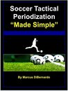 """Soccer Tactical Periodization """"Made Simple"""": A Soccer Coaching Model"""