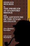 Sherlock Holmes in The Problem at Stamford Bridge and The Adventure of the Tuvan Delegate: Two Holmes Novellas