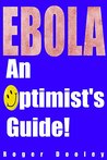 Ebola: An Optimist's Guide: Ebola news coverage and how to cope with the related stress. (Ebola Pandemic)