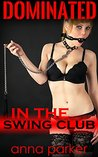 Dominated in the Swing Club: MF BDSM Erotica
