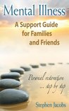 Mental Illness: A Support Guide for Families and Friends
