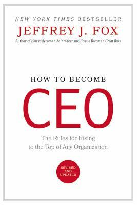 How to Become CEO by Jeffrey J. Fox