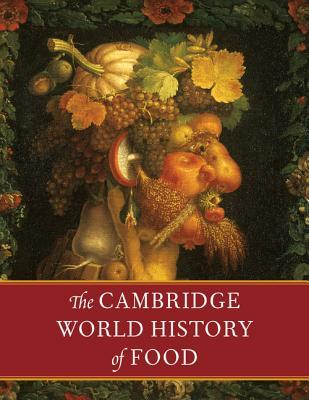 The Cambridge World History of Food 2 Part Boxed Set by Kenneth F. Kiple