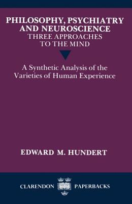 Philosophy, Psychiatry and Neuroscience--Three Approaches to the Mind: A Synthetic Analysis of the Varieties of Human Experience