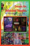 Dreams Are Unfinished Thoughts by Brian Paone
