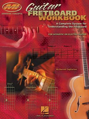 Guitar Fretboard Workbook: A Complete System for Understanding the ...