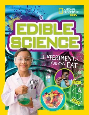 Edible Science: Experiments You Can Eat by National Geographic ...
