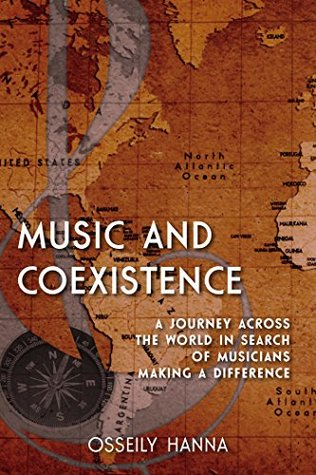Music and Coexistence: A Journey across the World in Search of Musicians Making a Difference