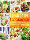 Clean Eating: Clean Eating Cookbook Volume 2: Quick & Easy Meals for Healthy Weight Loss Using Whole Foods (Lose Weight Naturally 6)