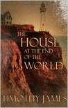 The House At The End Of The World by Timothy   James