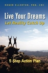 Live Your Dreams Let Reality Catch Up: 5 Step Action Plan
